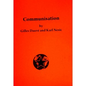 Communisation by Gilles Dauve and karl Nesic