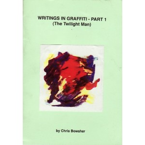 Writings in Graffiti, Part 1 (The Twilight Man) by Chris Bowsher.