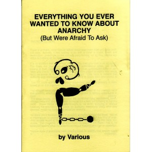 Everything You Ever Wanted To Know About Anarchism But Were Afraid To Ask.