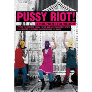 Pussy Riot! A Punk Prayer for Freedom