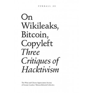 On Wikileaks, Bitcoin, Copyleft: Three Critiques of Hacktivism