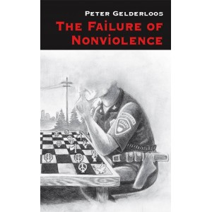 The Failure of Nonviolence by Peter Gelderloos