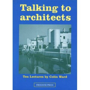 Talking to Architects: Ten Lectures by Colin Ward