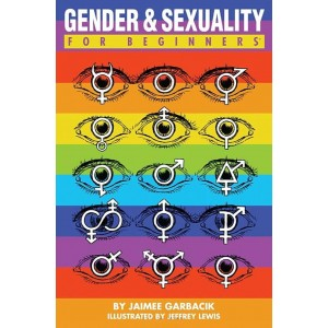 Gender and Sexuality For Beginners by Jaimee Garbacik