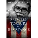 Between Torture And Resistance by Oscar Lopez Rivera