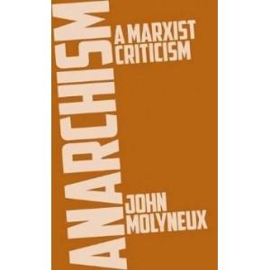 Anarchism: a Marxist Criticism by J. Molyneux