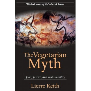 The Vegetarian Myth: Food, Justice and Sustainability