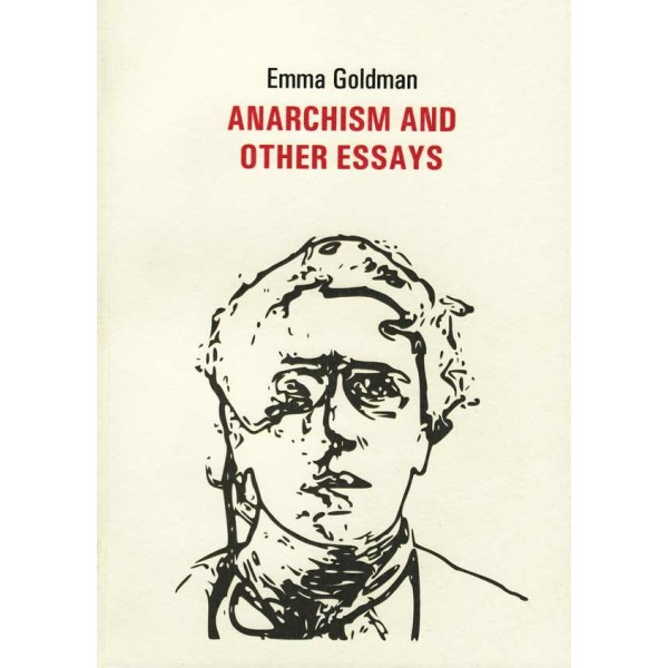 emma goldman anarchism and other essays online Anarchism and other essays by emma goldman mother earth publishing, 1917 (3rd rev edition) read overview love, anarchy, and emma goldman by candace serena falk rutgers university press, 1990 (revised edition.