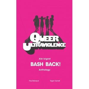 Queer Ultraviolence: Abridged Bash Back! Anthology