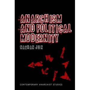 Anarchism and Political Modernity by Nathan Jun