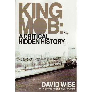 King Mob, A Critical Hidden History by D.Wise