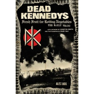 Dead Kennedys: Fresh Fruit for Rotting Vegetables, The Early Years