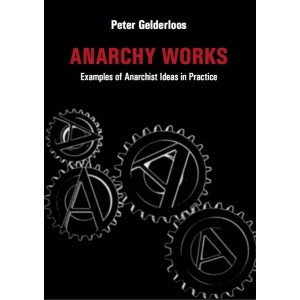 Anarchy Works, by Peter Gelderloos