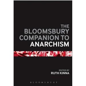 The Bloomsbury Companion to Anarchism Ed Ruth Kinna