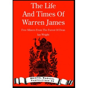The Life And Times Of Warren James - Free Miner Of The Forrest Of Dean