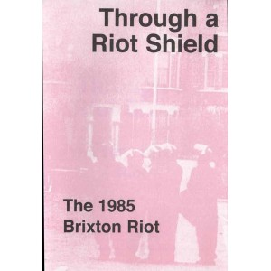 Through a Riot Shield, The 1985 Brixton Riot