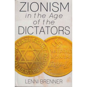 Zionism in the Age of the Dictators by Lenni Brenner