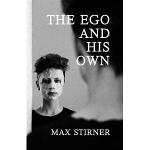 The Ego and His Own by Max Stirner paperback