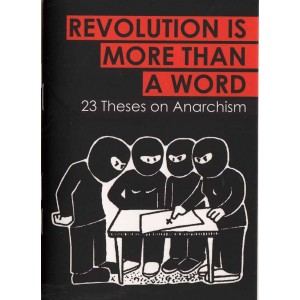 Revolution is More than a Word, 23 Theses on Anarchism A6