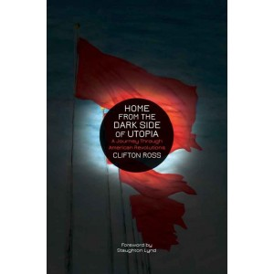 Home from the Dark Side of Utopia by Clifton Ross