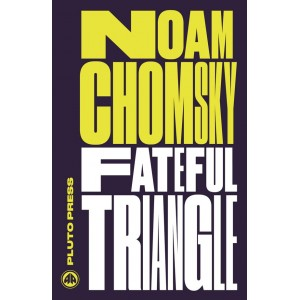 Fateful Triangle by Noam Chomsky