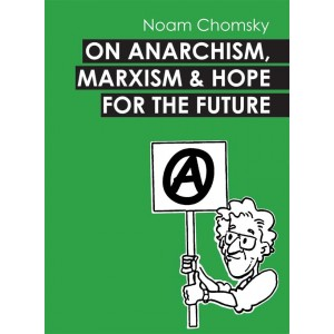 Noam Chomsky, On Anarchism, Marxism and Hope for the Future A6