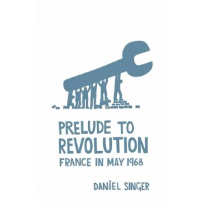Prelude to Revolution France in May 1968 by Daniel Singer