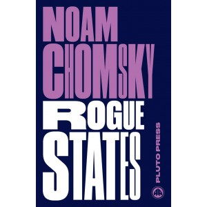 Rogue States The Rule of Force in World Affairs by Noam Chomsky