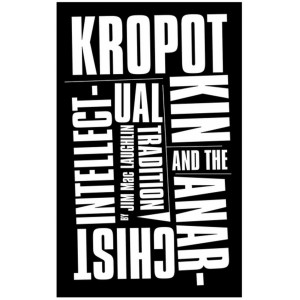 Kropotkin and the Anarchist Intellectual Tradition by Jim Mac Laughlin