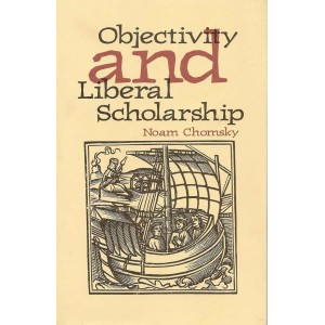 Objectivity and Liberal Scholarship by N. Chomsky