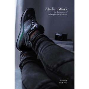 Abolish Work edited by Nick Ford