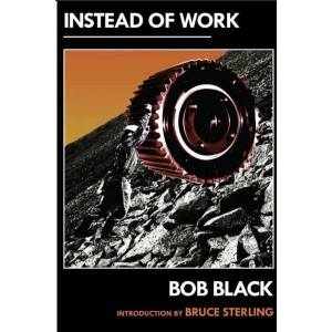 Instead of Work by Bob Black