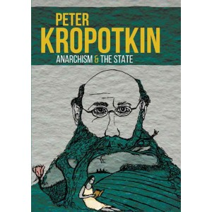 Peter Kropotkin: Anarchism & The State