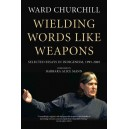 Wielding Words like Weapons: Selected Essays in Indigenism, 1995–2005 by Ward Churchill
