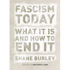 Fascism Today by Shane Burley