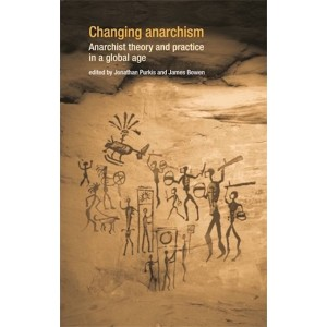 Changing Anarchism Anarchist Theory and Practice in a Global Age