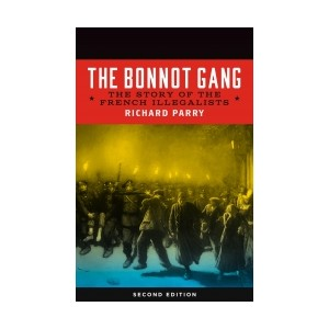 The Bonnot Gang, 2nd edition, Richard Parry