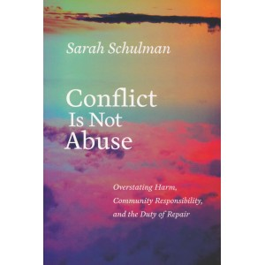 Conflict is not abuse Sarah Schulman