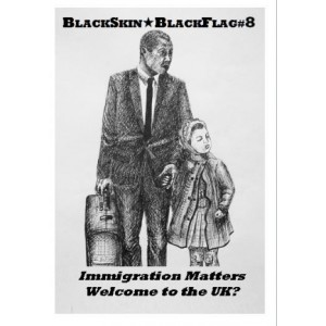Black Skin Black Flag *8 Immigration Matters: Welcome to the UK?