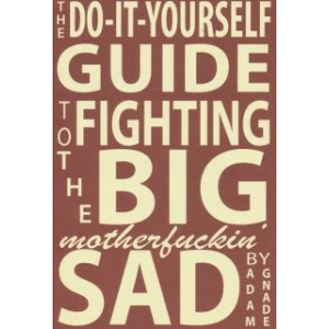 The Do It Yourself Guide to Fighting the Big Motherfuckin' Sad