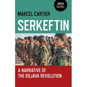 Serkeftin A Narrative of the Rojava Revolution