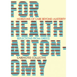For Health Autonomy: Horizons of Care Beyond Austerity - Reflections from Greece