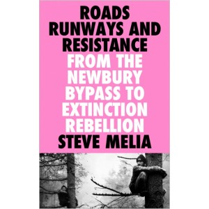 Roads, Runways and Resistance from the Newbury Bypass to Extinction Rebellion