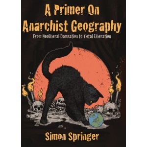 A Primer on Anarchist Geography by Simon Springer