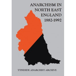 Anarchism in North East England 1882 -1992