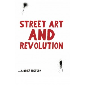 Street Art and Revolution.... a brief history.