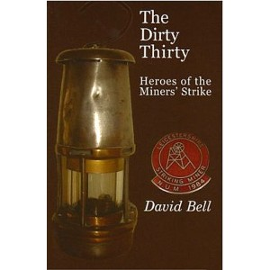 The Dirty Thirty, Heroes of the Miners' Strike by David Bell