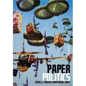Paper Politics, Socially Engaged Printmaking Today
