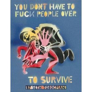 You Don't Have to Fuck People Over to Survive
