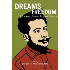 Dreams Of Freedom, A Ricardo Flores Magon Reader